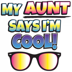MY AUNT SAYS I'M COOL