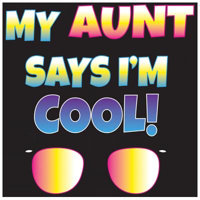 MY AUNT SAYS I'M COOL