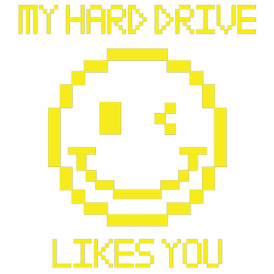 MY HARD DRIVE LIKES YOU