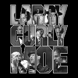 LARRY CURLY MOE