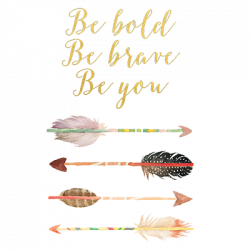 BE BOLD BE BRAVE BE YOU ARROWS GOLD