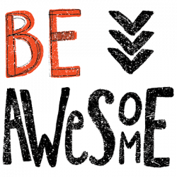 BE AWESOME