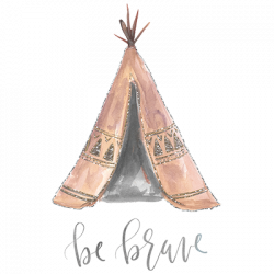 BE BRAVE TEEPEE