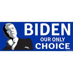 BIDEN OUR ONLY CHOICE