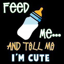FEED ME AND TELL ME I'M CUTE