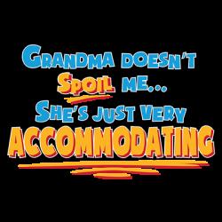 GRANDMA DOESN'T SPOIL ME
