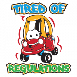 TIRED OF REGULATIONS